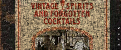 Vodka cocktails will never teach you anything – Ted Haigh's Vintage Spirits and Forgotten Cocktails: From the Alamagoozlum to the Zombie